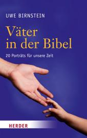 Väter in der Bibel: 20 Porträts für unsere Zeit