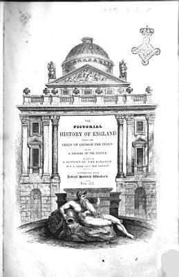 The Pictorial History of England During the Reign of George the Third Being a History of the People  as Well as a History of the Kingdom by George L  Craik and Charles MacFarlane  Assisted by Other Contributors