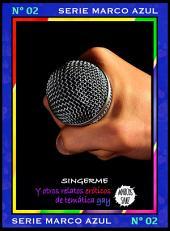 SingerMe. Y otros relatos eróticos de temática gay: Serie Marco Azul Nº2