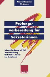 Prüfungsvorbereitung für Sekretärinnen: — Sekretariatskunde mit EDV — Textformulierung — Wirtschafts-, Rechts- und Sozialkunde