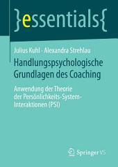 Handlungspsychologische Grundlagen des Coaching: Anwendung der Theorie der Persönlichkeits-System-Interaktionen (PSI)