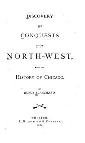 Discovery and Conquests of the North-west: With the History of Chicago