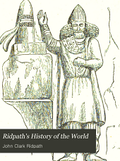 Ridpath's History of the world: being an account of the principal events in the career of the human race from the beginnings of civilization to the present time, comprising the development of social institutions and the story of all nations from recent and authentic sources, Volume 2