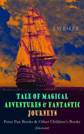 Tales of Magical Adventures & Fantastic Journeys – Peter Pan Books & Other Children's Books (Illustrated): A Kiss for Cinderella, Peter Pan in Kensington Gardens, Peter and Wendy, When Wendy Grew Up, The Little White Bird, Sentimental Tommy, Tommy and Grizel, Dear Brutus, Mary Rose…