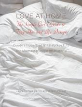 Love at Home: The Single Girl's Guide to Feng Shui and Life Design: Create a Home that Will Help you Find and Maintain a Loving Relationship