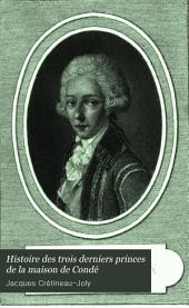 Histoire Des Trois Derniers Princes de la Maison de Condé: Prince de Condé--duc de Bourbon--duc D'Enghien, Volume 1