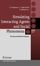 Simulating Interacting Agents and Social Phenomena: The Second World Congress
