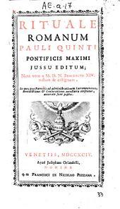 Rituale Romanum Pauli Quinti pontificis maximi jussu editum; nunc vero a ss d. n. Benedicto 14, auctum & castigatum ..