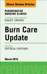 Burn Care Update An Issue Of Perioperative Nursing Clinics E Book Book PDF