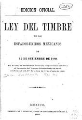 Ley del timbre de los Estados Unidos Mexicanos de 15 de setiembre de 1880: En la cual se refundieron todas las disposiciones relativas al impuestro del timbre dictadas hasta la fecha, conforme al art. 5. de la ley de 1. de junio de 1880
