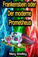 Frankenstein oder Der moderne Prometheus PDF