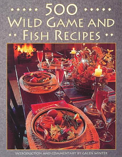 500 Wild Game and Fish Recipes PDF