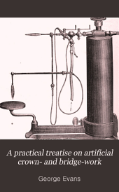 A Practical Treatise on Artificial Crown- and Bridge-work