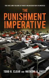 The Punishment Imperative: The Rise and Failure of Mass Incarceration in America