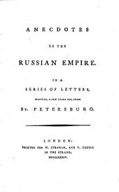 Anecdotes of the Russian Empire: In a Series of Letters, Written, a Few Years Ago, from St. Petersburg
