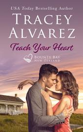 Teach Your Heart: (Bounty Bay Book 3: A New Zealand Opposites Attract Romance)