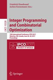 Integer Programming and Combinatorial Optimization: 19th International Conference, IPCO 2017, Waterloo, ON, Canada, June 26-28, 2017, Proceedings