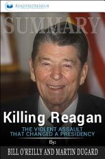 Summary: Killing Reagan: The Violent Assault That Changed a ...