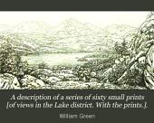 A description of a series of sixty small prints [of views in the Lake district. With the prints.].