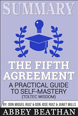 Summary of The Fifth Agreement  A Practical Guide to