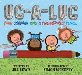 Ug-A-Lug: Four Cavemen and a Prehistoric Pencil