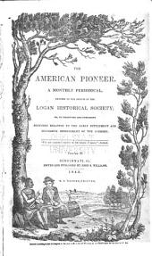 The American Pioneer: A Monthly Periodical, Devoted to the Objects of the Logan Historical Society; Or, to Collecting and Publishing Sketches Relative to the Early Settlement and Successive Improvement of the Country. V. 1-2; Jan. 1842-Oct. 1843, Volume 2
