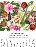 The Essential Aromatherapy Garden: Growing & using scented plants