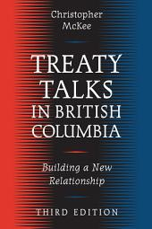 Treaty Talks in British Columbia, Third Edition: Building a New Relationship