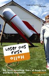 Loser Goes First: My Thirty-Something Years of Dumb Luck and Minor Humiliation
