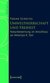 Umweltherrschaft und Freiheit: Naturbewertung im Anschluss an Amartya K. Sen
