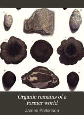 Organic remains of a former world: An examination of the mineralized remains of the vegetables and animals of the antediluvian world; generally termed extraneous fossils, Volume 1
