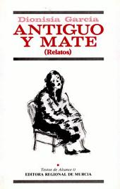 Antiguo y mate: (relatos)