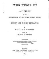 Who Wrote it: An Index to the Authorship of the More Noted Works in Ancient and Modern Literature