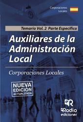 Auxiliares de la Administración Local. Temario Volumen 2. Parte Específica. Segunda Edición
