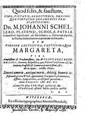 Quod felix, & faustum, Viro Pietatis, Eruditionis ... Praestantissimo Dn. M. Johanni Schellero, Plavensi, Scholae Patriae Conrectori ... solennitatem nuptiarum celebranti, cum ... Margareta ... Dn. Wolffgangi Bleymülleri, Senioris ... relicta Filia ... applaudunt Praeceptores, Promotores, Affines, Sympatriotae, ac discipuli quondam ...