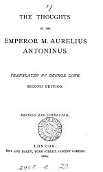 The thoughts of the emperor Marcus Aurelius Antoninus, tr. by G. Long
