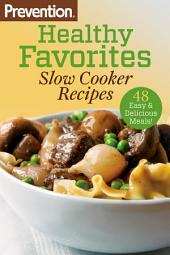 Prevention Healthy Favorites: Slow Cooker Recipes: 48 Easy & Delicious Dishes!