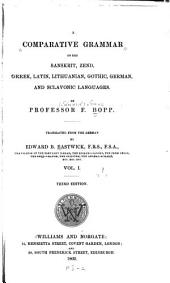 A Comparative Grammar of the Sanskrit, Zend, Greek, Latin, Lithuanian, Gothic, German, and Sclavonic Languages: Volume 1