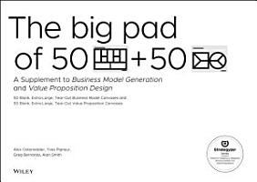 The Big Pad of 50 Blank  Extra Large Business Model Canvases and 50 Blank  Extra Large Value Proposition Canvases PDF