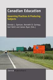 Canadian Education: Governing Practices & Producing Subjects