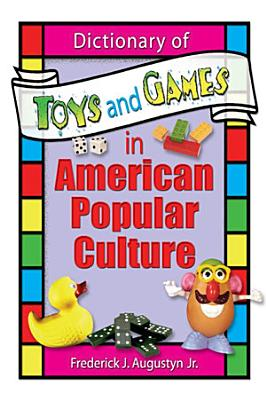 Dictionary of Toys and Games in American Popular Culture PDF