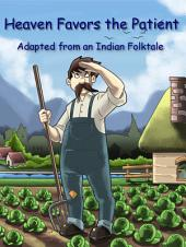 Heaven Favors the Patient: Adapted from an Indian Folktale