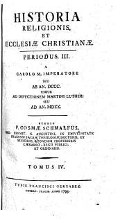 Historia religionis et Ecclesiae Christianae: A Carolo M. imperatore seu ab An. DCCC. usque ad defectionem Martini Lutheri seu ad An. MDXX.
