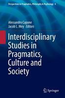 Interdisciplinary Studies in Pragmatics  Culture and Society PDF
