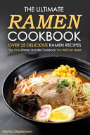 The Ultimate Ramen Cookbook  Over 25 Delicious Ramen Recipes