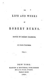 The Life and Works of Robert Burns: Volume 1