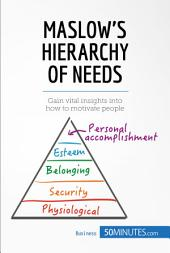 Maslow's Hierarchy of Needs: Gain vital insights into how to motivate people
