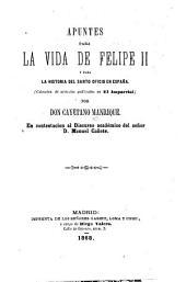 Apuntes para la vida de Felipe II y para la historia del santo oficio en España: Coleccion de articulos publicados en El Imparcial)