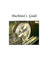 Machinist Guide: Machinist's Guide with over 100 pages of Charts Tables drawings and Sketch's in both Inch and Metric for grinding tool bits, Speeds / feeds hardness testing gear cut and must more