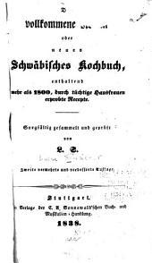 Die vollkommene Köchin; oder, Neues schwäbisches Kochbuch: enthaltend mehr als 1800, durch tüchtige Hausfrauen erprobte Recepte